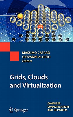 Grids, Clouds and Virtualization By Cafaro, Massimo (EDT)/ Aloisio, Giovanni (EDT)