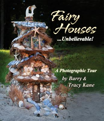 Fairy Houses . . . Unbelievable! By Kane, Barry/ Kane, Tracy